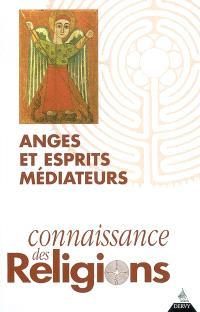 Connaissances des religions. n° 71-72, Anges et esprits médiateurs