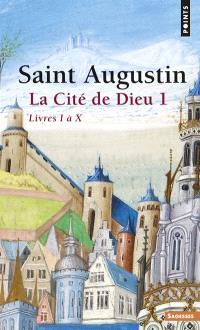 La Cité de Dieu. Volume 1, Livres I à X