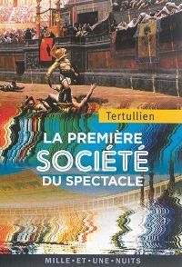 La première société du spectacle = De spectaculis