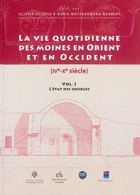 La vie quotidienne des moines en Orient et en Occident, IVe-Xe siècle. Volume 1, L'état des sources