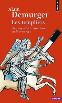 Les Templiers : une chevalerie chrétienne au Moyen Age