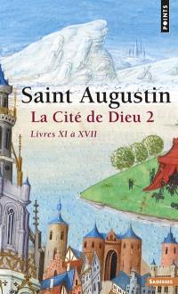 La Cité de Dieu. Volume 2, Livres XI à XVII