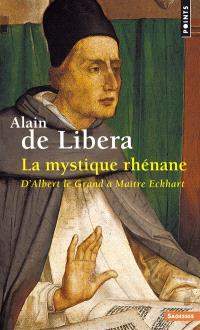La mystique rhénane : d'Albert le Grand à Maître Eckhart