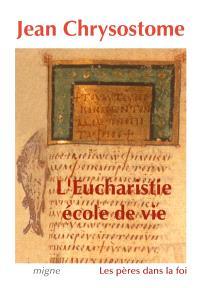 L'eucharistie, école de vie : sélection de sept homélies sur l'eucharistie