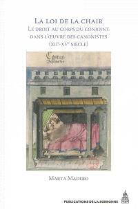 La loi de la chair : le droit au corps du conjoint dans l'oeuvre des canonistes, XIIe-XVe siècle
