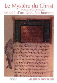 Le Mystère du Christ : contre Apollinaire (IVe s.), le défi d'un Dieu fait homme