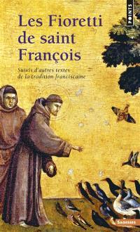 Les Fioretti de saint François : suivis d'autres textes de la tradition franciscaine