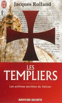 Les Templiers : les archives secrètes du Vatican