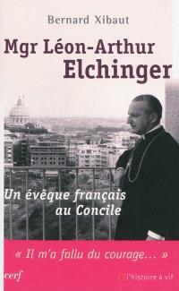 Mgr Léon-Arthur Elchinger : un évêque français au concile : il m'a fallu du courage