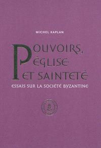 Pouvoirs, Eglise et sainteté : essais sur la société byzantine : recueil d'articles publiés de 1990 à 2010