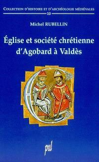 Eglise et société chrétienne d'Agobard à Valdès