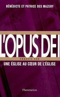 L'Opus Dei : enquête sur une Eglise au coeur de l'Eglise