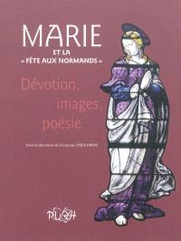Marie et la Fête aux Normands : dévotion, images, poésie