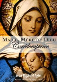 Marie, mère de Dieu, et co-rédemptrice : en marche vers un cinquième dogme