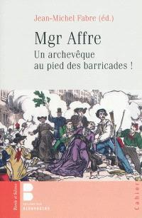 Mgr Affre : un archevêque de Paris au pied des barricades !