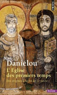 L'Eglise des premiers temps : des origines à la fin du IIIe siècle