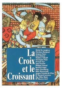 La Croix et le Croissant : actes de la IVe Université d'été de Renaissance catholique, Quarré-les-Tombes, août 1995
