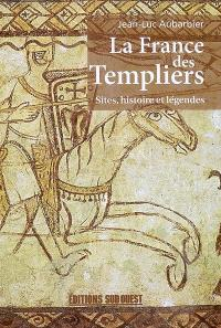 La France des Templiers : sites, histoire et légendes