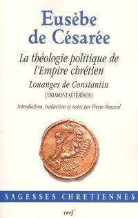 La théologie politique de l'Empire chrétien : Louanges de Constantin (Triakontaétérikos)