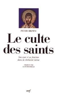 Le culte des saints : son essor et sa fonction dans la chrétienté latine