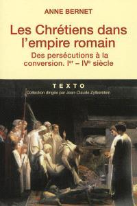 Les chrétiens dans l'Empire romain : des persécutions à la conversion, Ier-IVe siècle
