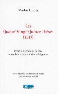 Les quatre-vingt-quinze thèses, 1517 : débat universitaire destiné à montrer le pouvoir des indulgences