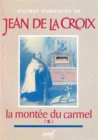 Oeuvres complètes de saint Jean de la Croix. Volume 2, La Montée au Carmel : livre 1