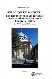 Religion et société : les réguliers et la vie régionale dans les diocèses d'Auxerre, Langres et Dijon (fin XVIe-fin XVIIIe siècles)