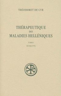 Thérapeutique des maladies helléniques. Volume 1, Livres I-VI
