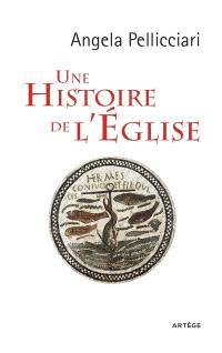 Une histoire de l'Eglise : papes et saints, empereurs et rois, gnose et persécution