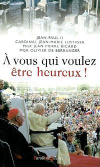 A vous qui voulez être heureux ! : méditations de pèlerinage à l'occasion des 17e Journées mondiales de la jeunesse à Toronto, du 22 au 28 juillet 2002 : homélies et catéchèses
