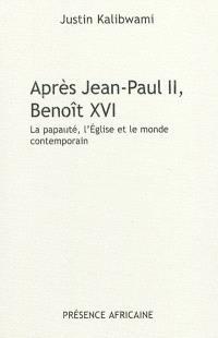 Après Jean-Paul II, Benoît XVI : la papauté, l'Eglise et le monde contemporain : réflexions d'un Africain, au premier anniversaire de l'élection de Benoît XVI