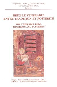 Bède le Vénérable entre tradition et postérité = The Venerable Bede, tradition and posterity
