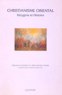 Christianisme oriental : kérygme et histoire : mélanges offerts au père Michel Hayek