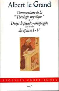 Commentaire de la Théologie mystique de Denys le Pseudo-Aréopagite; Commentaire des Epîtres I à V