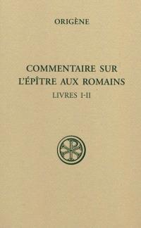 Commentaire sur l'Epître aux Romains. Volume 1, Livres I-II