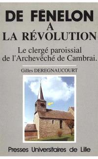 De Fénelon à la Révolution : le clergé paroissial de l'archevêché de Cambrai