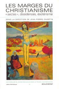 Dictionnaire du monde religieux dans la France contemporaine. Volume 10, Les marges du christianisme : sectes, dissidences et ésotérisme