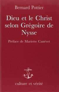 Dieu et le Christ selon Grégoire de Nysse : étude systématique du Contre Eunome avec traduction inédite des extraits d'Eunome