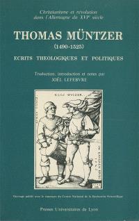 Ecrits théologiques et politiques : christianisme et révolution dans l'Allemagne du 16e siècle (1490-1525)