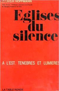 Eglises du silence : à l'Est, ténèbres et lumières