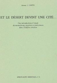 Et le désert devint une cité... : une Introduction à l'étude du monachisme égyptien et palestinien dans l'Empire chrétien