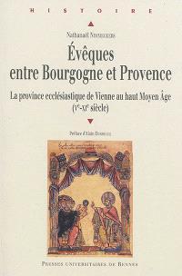 Evêques entre Bourgogne et Provence : Ve-XIe siècle : la province ecclésiastique de Vienne au haut Moyen Age