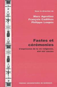Fastes et cérémonies : l'expression de la vie religieuse, XVIe-XXe siècles
