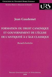 Formation du droit canonique et gouvernement de l'Eglise de l'Antiquité à l'âge classique : recueil d'articles