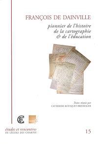 François de Dainville, S.J. (1909-1971) : pionnier de l'histoire de la cartographie et de l'éducation : actes du colloque international organisé par l'UMR 8586 PRODIG à Paris, les 6 et 7 juin 2002