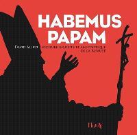 Habemus papam : histoire insolite et anecdotique de la papauté