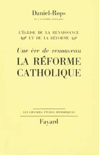 Histoire de l'Eglise du Christ, Volume 4, L'Eglise de la Renaissance et de la Réforme. Volume 2, Une ère de renouveau : la Réforme catholique