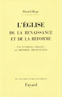 Histoire de l'Eglise du Christ, Volume 4, L'Eglise de la Renaissance et de la Réforme. Volume 1, Une révolution religieuse : la Réforme protestante
