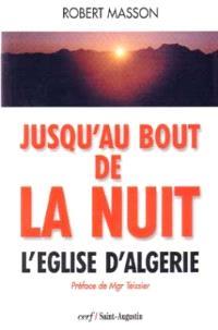 Jusqu'au bout de la nuit : l'Eglise d'Algérie